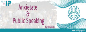 Anxietate si Public Speaking by Ion Duvac @ Intell Psy & Psychological Profiler Academy